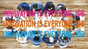 INNOVATION-IS-EVERYONE-JOBINNOVATION-IS-EVERYONE-JOBINNOVATION-IS-EVERYONE-JOBINNOVATION-IS-EVERYONE-JOB